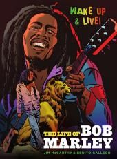 Wake Up and Live: The Life of Bob Marley: A Graphic Novel