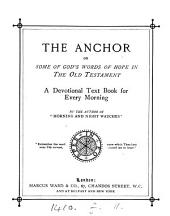 The anchor, or, Some of God's words of hope in the Old Testament. [With] The haven, or, Some of Christ's words of peace in the New Testament, by the author of 'Morning and night watches'.