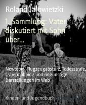 1. Sammlung: Vater diskutiert mit Sohn über...: Newtopia, Flugzeugabsturz, Todesstrafe, Cybermobbing und ungünstige Darstellungen im Web