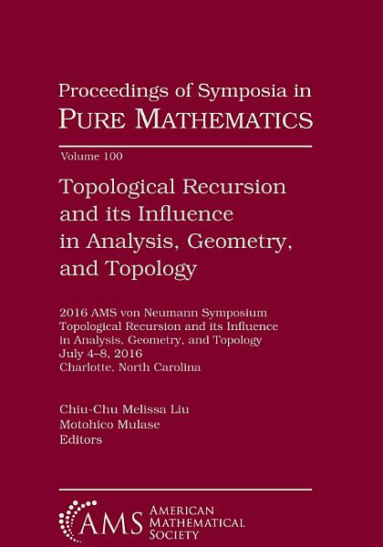 Download Topological Recursion and its Influence in Analysis  Geometry  and Topology Book