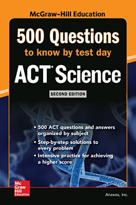 500 ACT Science Questions to Know by Test Day  Second Edition