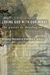 Loving God with Our Minds: The Pastor as Theologian