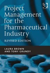 Project Management for the Pharmaceutical Industry