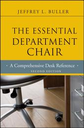The Essential Department Chair: A Comprehensive Desk Reference, Edition 2