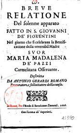 Breue relatione del solenne apparato fatto in S. Giouanni de' Fiorentini nel giorno che si celebraua la beatificatione della venerabil madre suor Maria Madalena de' Pazzi carmelitana osseruante. Descritta da Antonio Gerardi romano ..