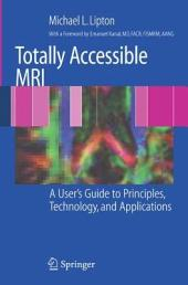 Totally Accessible MRI: A User's Guide to Principles, Technology, and Applications