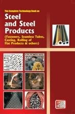 The Complete Technology Book on Steel and Steel Products (Fasteners, Seamless Tubes, Casting, Rolling of Flat Products & others)