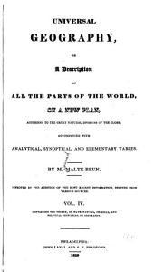 Universal Geography: Or A Description of All Parts of the World, on a New Plan, According to the Great Natural Divisions of the Globe, Volume 4