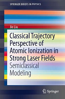 Classical Trajectory Perspective of Atomic Ionization in Strong Laser Fields PDF