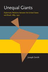 Unequal Giants: Diplomatic Relations between the United States and Brazil, 1889-1930