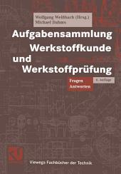 Aufgabensammlung Werkstoffkunde und Werkstoffprüfung: Ausgabe 6