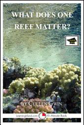 What Does One Reef Matter?: A 15-Minute Book: Educational Version