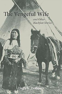 The Vengeful Wife and Other Blackfoot Stories PDF