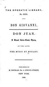 Don Giovanni. Don Juan: A Grand Serio-comic Opera in Two Acts