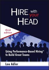 Hire With Your Head: Using Performance-Based Hiring to Build Great Teams, Edition 3