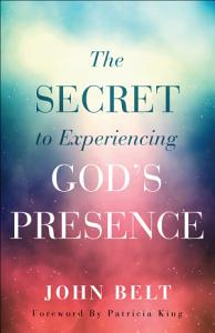 The Secret to Experiencing God s Presence Book