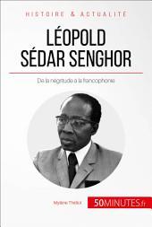 Léopold Sédar Senghor, le poète président: De la négritude à la francophonie