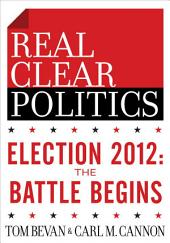 Election 2012: The Battle Begins (The RealClearPolitics Political Download)