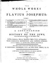 The Whole Works of Flavius Josephus ... to which is Added, a Continuation of the History of the Jews, from the Death of Josephus to the Present Time ...