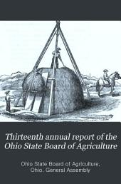Thirteenth Annual Report of the Ohio State Board of Agriculture: With an Abstract of the Proceedings of the County Agricultural Societies: to the General Assembly of Ohio, for the Year 1858