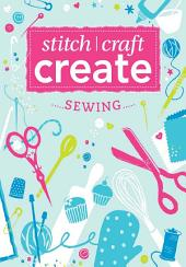 Stitch, Craft, Create: Sewing: 17 quick & easy sewing projects