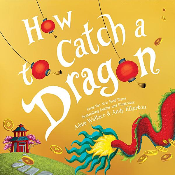 Download How to Catch a Dragon Book