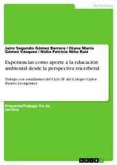 Experiencias como aporte a la educación ambiental desde la perspectiva tricerberal: Trabajo con estudiantes del Ciclo IV del Colegio Carlos Pizarro Leongómez
