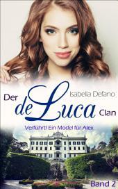 Verführt! Ein Model für Alex: Der de Luca Clan, Band 2