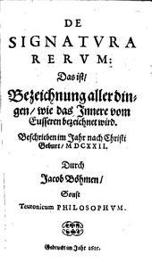 De signatura rerum: das ist, Bezeichnung aller Dingen, wie das Innere vom Eusseren bezeichnet wird