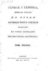 Fingal Y Temora, Poemas Epicos ... Traducido En Verso Castellano Por Don Pedro Montengon