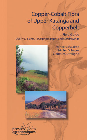 Copper cobalt flora of Upper Katanga and Copperbelt  Field guide  Over 400 plants  1 000 photographs and 500 drawings