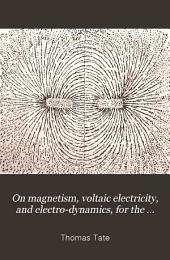 On magnetism, voltaic electricity, and electro-dynamics, for the use of beginners