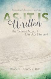 As It Is Written: The Genesis Account Literal or Literary?: Dismantling the Framework Hypothesis