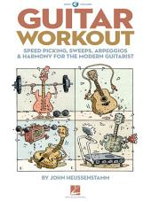 Guitar Workout: Speed Picking, Sweeps, Arpeggios & Harmony for the Modern Guitarist
