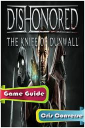 Dishonored: The Knife of Dunwall Game Guide