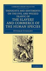 Thoughts And Sentiments On The Evil And Wicked Traffic Of The Slavery And Commerce Of The Human Species Book PDF