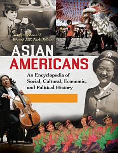 Asian Americans  An Encyclopedia of Social  Cultural  Economic  and Political History  3 volumes  Book