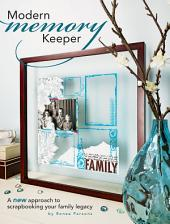 Modern Memory Keeper: A New Approach To Scrapbooking Your Family Legacy