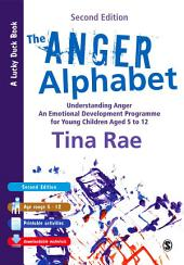 The Anger Alphabet: Understanding Anger - An Emotional Development Programme for Young Children aged 6-12, Edition 2