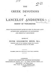 The Greek Devotions of Lancelot Andrewes, Bishop of Winchester: From the Manuscript Given by Him to William Laud Afterwards Archbishop of Canterbury and Recently Discovered