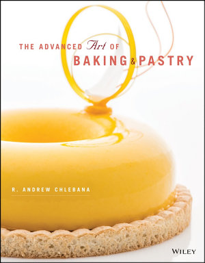The Advanced Art of Baking and Pastry PDF