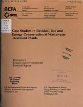 Case studies in residual use and energy conservation at wastewater treatment plants: interagency energy and environmental research report