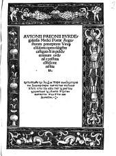 Avsonii Paeonii Bvrdegalensis Medici Poetae Augustorum praeceptoris Viriq[ue] co[n]sularis: opera dilige[n]ter catigata ...