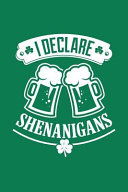 I Declare Shenanigans: St Patricks Day Journal, Diary, Notebook, Beer, Shamrock, Celtic, Irish Pride, Shenanigans, Irish Flag, Gag Journals,