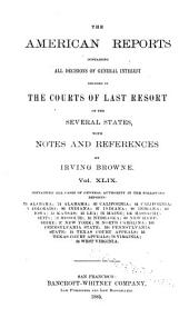 The American Reports: Containing All Decisions of General Interest Decided in the Courts of Last Resort of the Several States with Notes and References, Volume 49