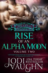 RISE OF AN ALPHA MOON Volume 2: Rise of the Arkansas Werewolves