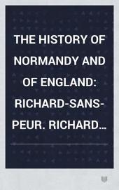 The History of Normandy and of England: Richard-Sans-Peur. Richard Le-Bon. Richard III. Robert Le-Diable. William the Conqueror. 1864