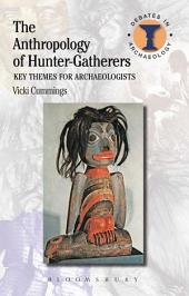 The Anthropology of Hunter-Gatherers: Key Themes for Archaeologists
