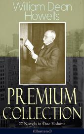 William Dean Howells - Premium Collection: 27 Novels in One Volume (Illustrated): The Rise of Silas Lapham, A Traveler from Altruria, Through the Eye of the Needle, An Open-Eyed Conspiracy, Indian Summer, The Flight of Pony Baker, A Hazard of New Fortunes, Ragged Lady & many more
