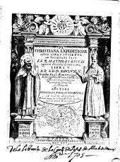 De christiana expeditione apud Sinas suscepta ab Societate Iesu ex P. Matthaei Riccii eiusdem societatis Commentariis libri V ...